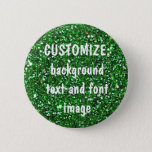 """FUN! MAKE YOUR OWN GREEN GLITTER PIN! PINBACK BUTTON<br><div class=""""desc"""">CUSTOMIZE everything!  Change the background color,  text font and color,  add an image -- the sky&#39;s the limit!  Have fun!!  Priced as low as Zazzle will allow me to go.  QUESTIONS? REGELLA@ROCKETMAIL.COM  (It is not real glitter A photo of glitter is printed onto the product.)</div>"""