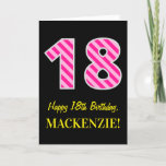 "Fun Pink Striped ""18""; Happy 18th Birthday; Name Card<br><div class=""desc"">The front of this fun and simple birthday-themed greeting card design features a large number ""18"" with a dark pink and light pink stripes pattern, along with the message ""Happy 18th Birthday, "", and a personalized name. The background of the front is colored black. The inside features a custom birthday...</div>"