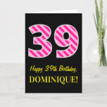 "[ Thumbnail: Fun Pink Striped ""39""; Happy 39th Birthday; Name Card ]"