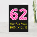 "[ Thumbnail: Fun Pink Striped ""62""; Happy 62nd Birthday; Name Card ]"