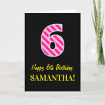 "[ Thumbnail: Fun Pink Striped ""6""; Happy 6th Birthday; Name Card ]"
