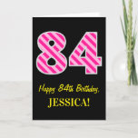 "[ Thumbnail: Fun Pink Striped ""84""; Happy 84th Birthday; Name Card ]"
