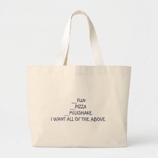 __FUN__PIZZA__MILKSHAKEI WANT ALL OF THE ABOVE LARGE TOTE BAG