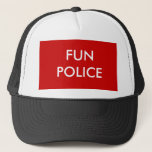 "FUN POLICE TRUCKER HAT<br><div class=""desc"">THE PO WORLD SAYS FUN MUST STOP</div>"