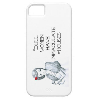 Fun Quotation Dull Women Have Meticulous Houses iPhone SE/5/5s Case