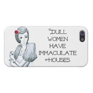 Fun Quote: 'Dull Women Have Immaculate Houses' Cover For iPhone SE/5/5s