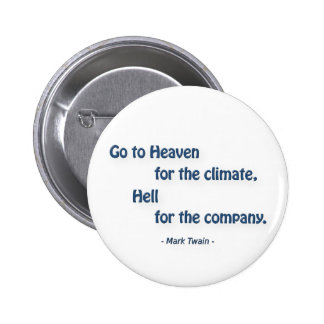 Fun Quote - Go to Heaven for the climate, … 2 Inch Round Button