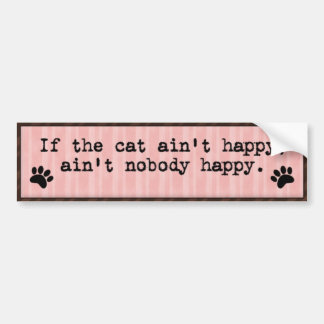 Fun saying Cat ain't Happy Bumper Sticker Car Bumper Sticker