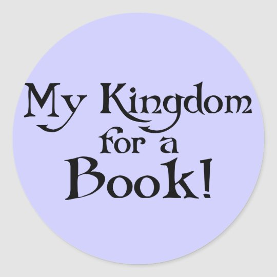 Fun Shakespeare My Kingdom for a Book T-shirt Classic Round Sticker