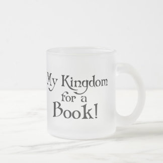 Fun Shakespeare My Kingdom for a Book T-shirt Frosted Glass Coffee Mug