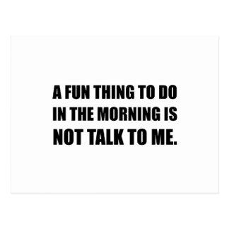 Fun Thing Morning Not Talk Postcard