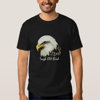 "Fun ""Tough old Bird"" Humor Bald Eagle Bird Tee Shirts"