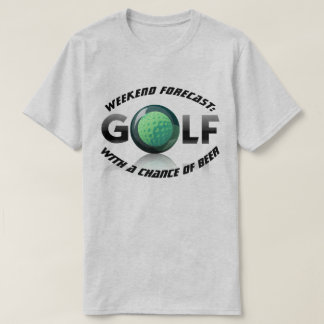 """Fun """"Weekend Forecast: Golf with a Chance of Beer"""" T-Shirt"""