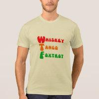 Fun WTF Whiskey Tango Foxtrot slogan T-Shirt