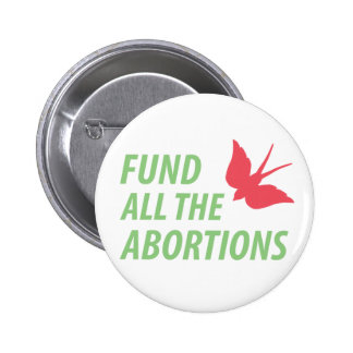 Fund all the abortions pin 2 inch round button