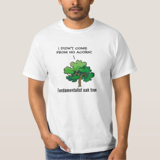 Fundamentalist Oak Tree - Evolution Denial Cartoon Tee Shirt