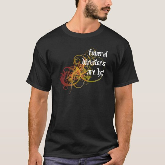 Funeral Directors Are Hot T-Shirt