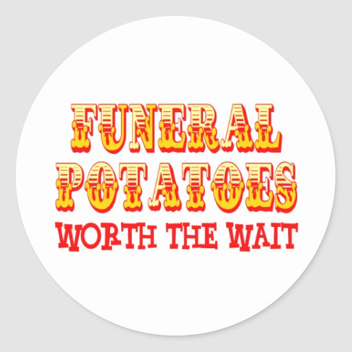Funeral Potatoes Worth The Wait Classic Round Sticker