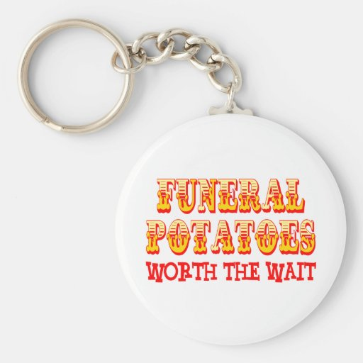 Funeral Potatoes Worth The Wait Key Chain