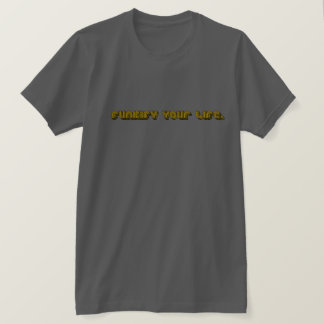 Funkify Your Life T-Shirt