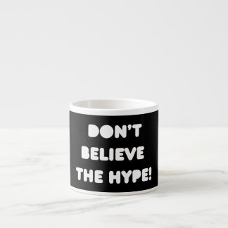 funky quotes don't believe the hype espresso cup