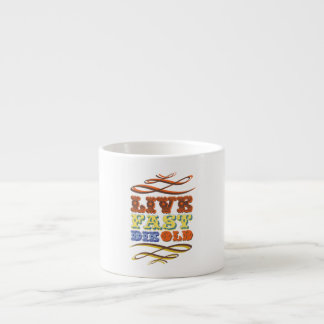 funky quotes live fast die old espresso cup