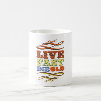 funky quotes live fast die old mug