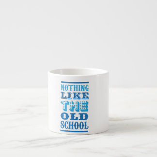 funky quotes nothing l the old school espresso cup