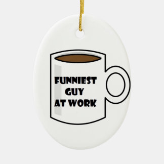 Funniest Guy at Work Merchandise Ceramic Ornament