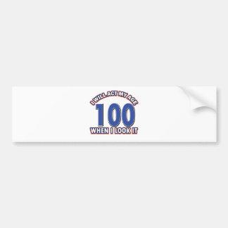 Funny 100 year old designs bumper sticker