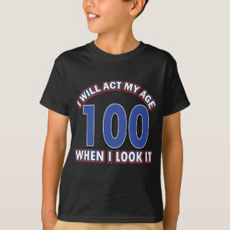 Funny 100 year old designs T-Shirt