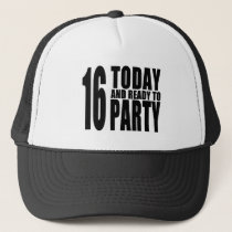 Funny 16th Birthdays : 16 Today and Ready to Party Trucker Hat
