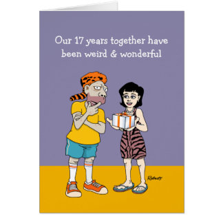 Funny 17th Anniversary Card: Weird and Wonderful Card