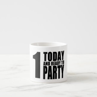 Funny 1st Birthdays : 1 Today and Ready to Party 6 Oz Ceramic Espresso Cup