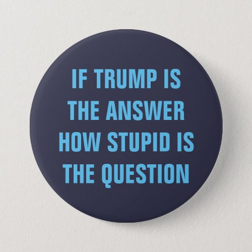 Funny 2016 Question for GOP Donald Trump Voters Button