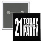 Funny 21st Birthdays : 21 Today and Ready to Party Pinback Buttons
