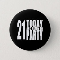 Funny 21st Birthdays : 21 Today and Ready to Party Pinback Button