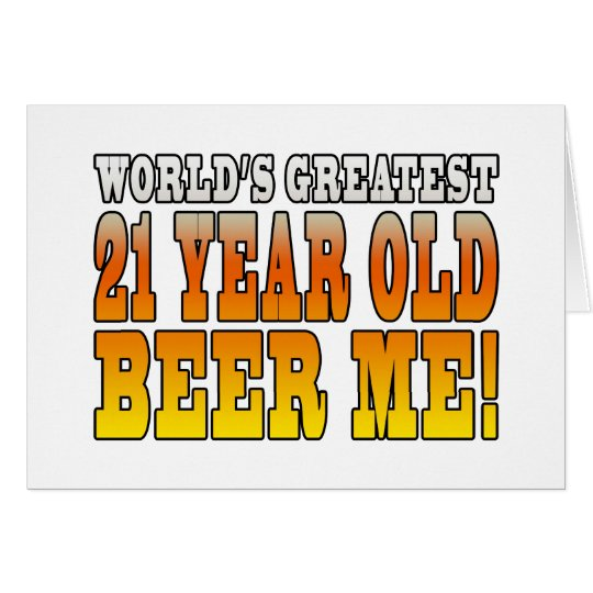 Funny 21st Birthdays : Worlds Greatest 21 Year Old Card
