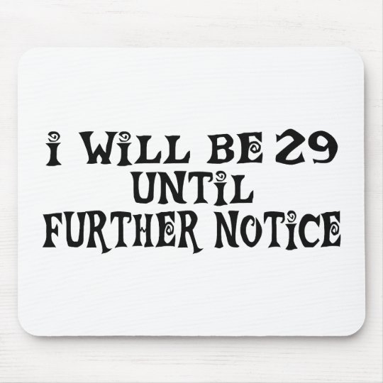 Funny 29 Until Further Notice Gifts Mouse Pad