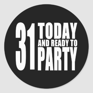 Funny 31st Birthdays : 31 Today and Ready to Party Classic Round Sticker