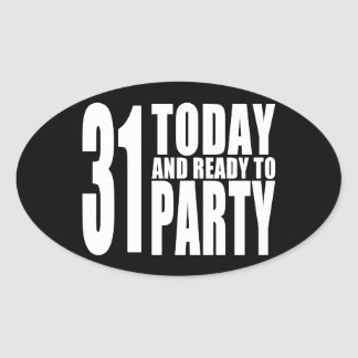 Funny 31st Birthdays : 31 Today and Ready to Party Oval Sticker