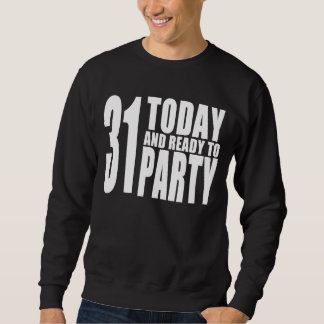 Funny 31st Birthdays : 31 Today and Ready to Party Sweatshirt