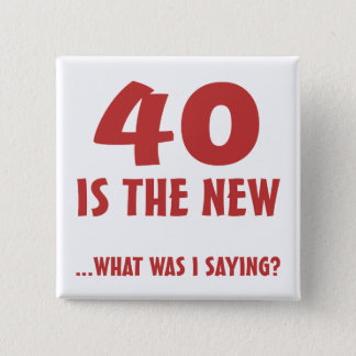 Funny 40th Birthday Gag Gifts Pinback Button