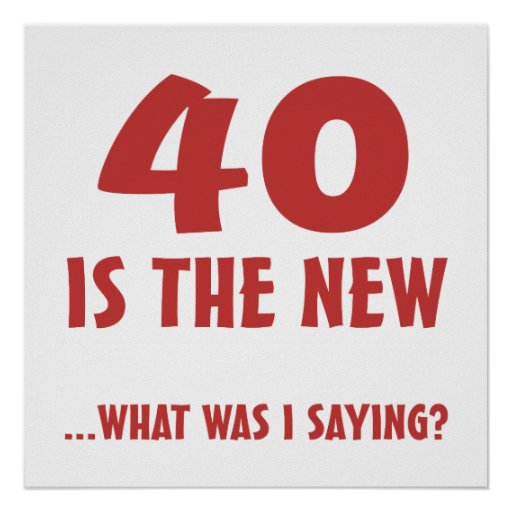 Funny 40th Birthday Gag Gifts Posters