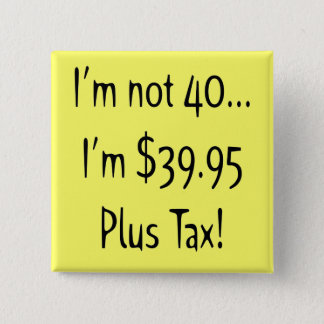 Funny 40th Birthday Party Button