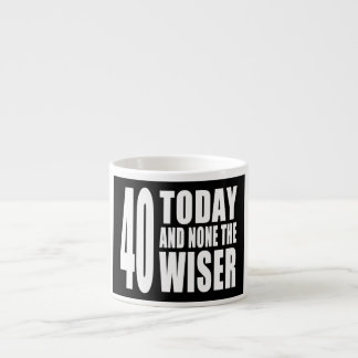 Funny 40th Birthdays : 40 Today and None the Wiser Espresso Cup