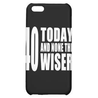 Funny 40th Birthdays : 40 Today and None the Wiser iPhone 5C Case