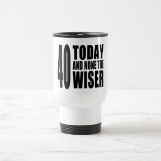 Funny 40th Birthdays 40 Today and None the Wiser Mug