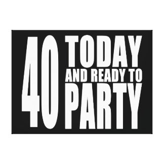 Funny 40th Birthdays 40 Today and Ready to Party Gallery Wrapped Canvas