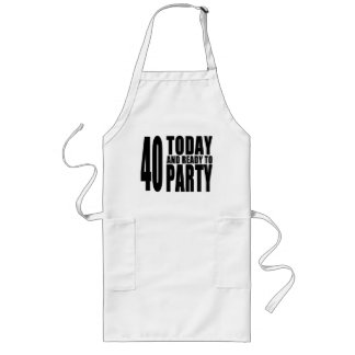 Funny 40th Birthdays : 40 Today and Ready to Party Long Apron